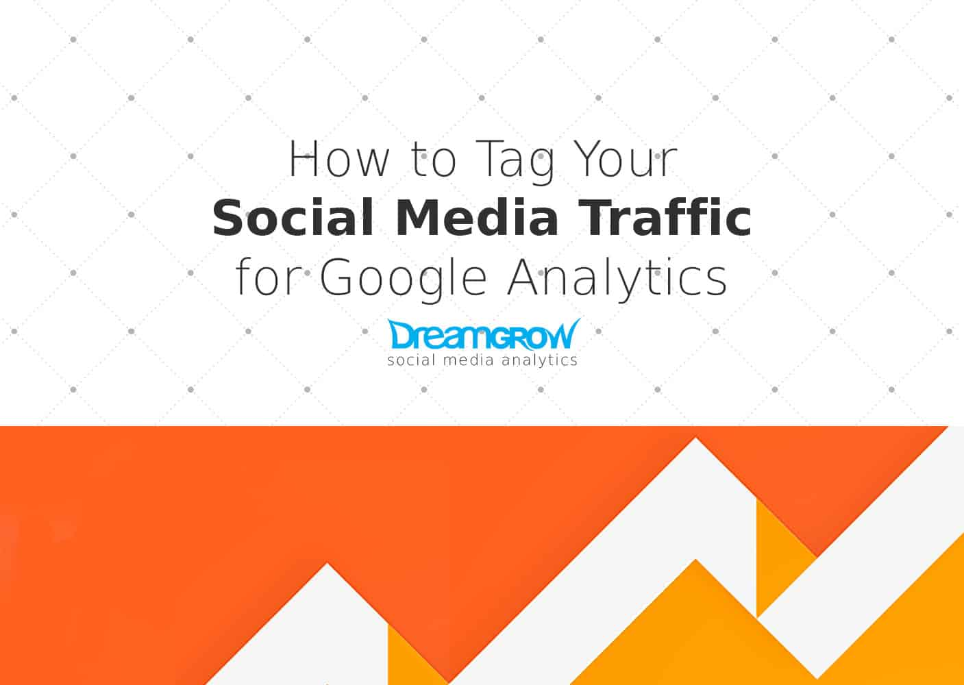 How to tag your social media traffic for google analytics dreamgrow 2017