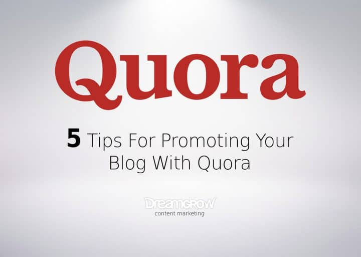 5 Tips How To Promote Your Blog With Quora Dreamgrow 2018