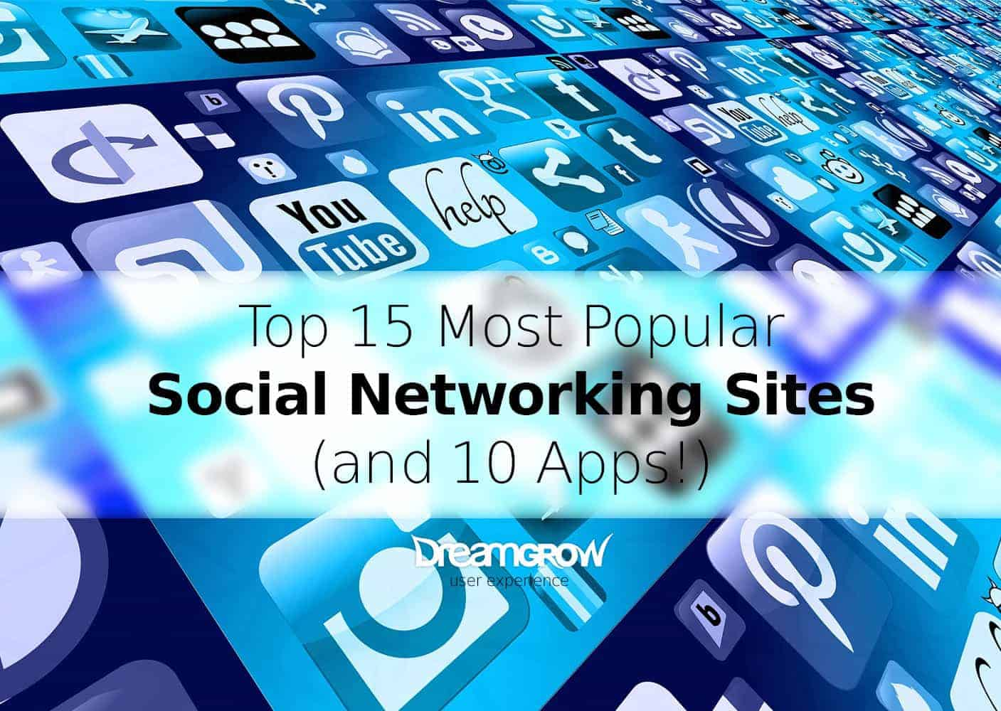 Top 15 Most Popular Social Networking Sites and Apps  November 2017    DreamGrow 2017. Top 15 Most Popular Social Networking Sites and Apps  November