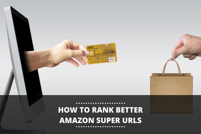 How to Rank Higher on Amazon Using Super URLs