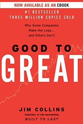 Good to Great: Why Some Companies Make the Leap…and Others Don't By Jim Collins