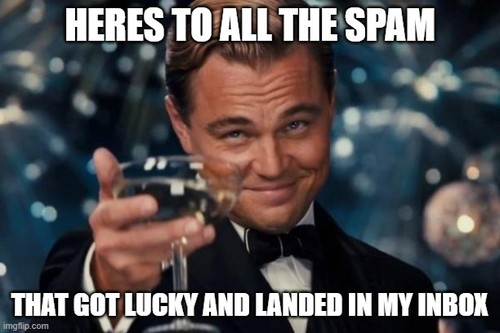 Cheers to all the spam that got lucky and landed in my inbox