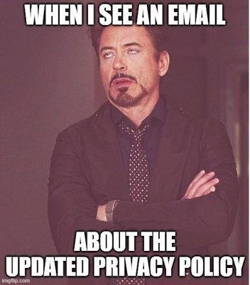 How I feel when I see an email about the updated privacy policy